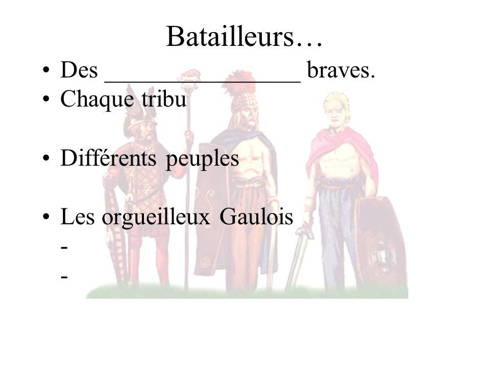 Batailleurs… Des ________________ braves.