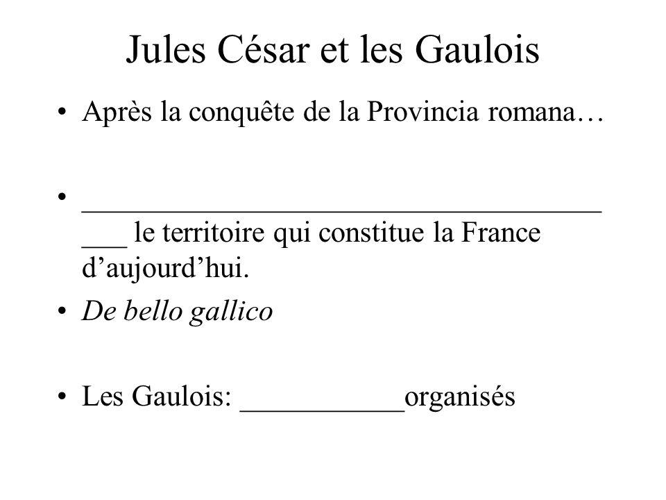 Jules César et les Gaulois Après la conquête de la Provincia romana… ___________________________________ ___ le territoire qui constitue la France d'aujourd'hui.