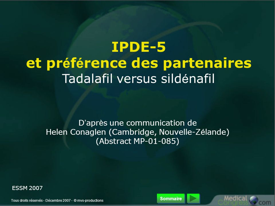 Tous droits réservés - Décembre 2007 - © mvs-productions IPDE-5 et pr é f é rence des partenaires Tadalafil versus sild é nafil D ' apr è s une communication de Helen Conaglen (Cambridge, Nouvelle-Z é lande) (Abstract MP-01-085) ESSM 2007 Sommaire