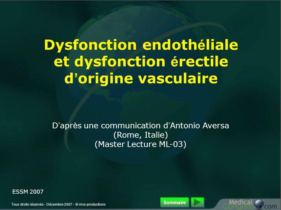 Tous droits réservés - Décembre 2007 - © mvs-productions Dysfonction endoth é liale et dysfonction é rectile d ' origine vasculaire D ' apr è s une communication d ' Antonio Aversa (Rome, Italie) (Master Lecture ML-03) ESSM 2007 Sommaire