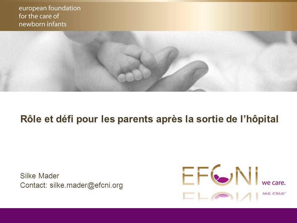 © 2008-2010 EFCNI Rôle et défi pour les parents après la sortie de l'hôpital Silke Mader Contact: silke.mader@efcni.org
