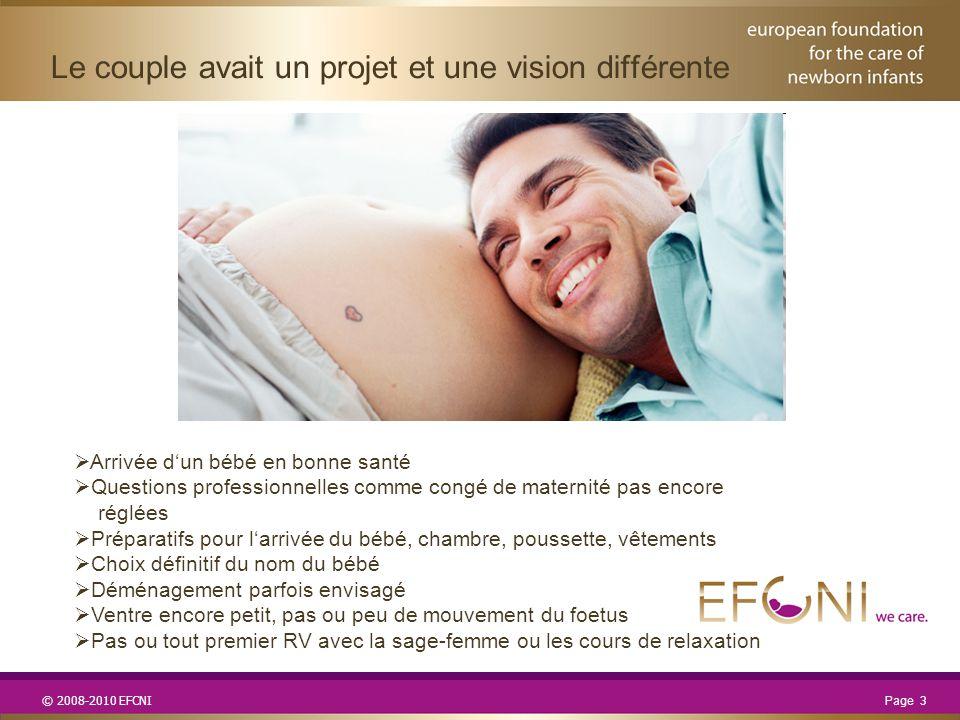 © 2008-2010 EFCNI Le couple avait un projet et une vision différente Page 3  Arrivée d'un bébé en bonne santé  Questions professionnelles comme cong