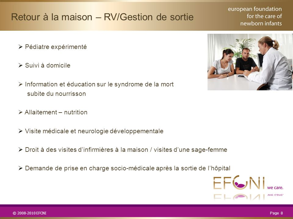 © 2008-2010 EFCNI  Pédiatre expérimenté  Suivi à domicile  Information et éducation sur le syndrome de la mort subite du nourrisson  Allaitement –