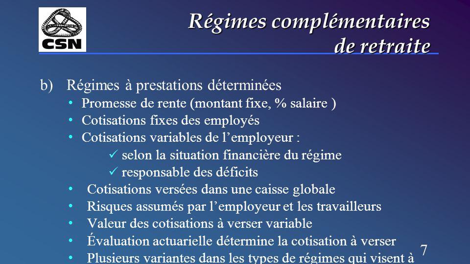7 Régimes complémentaires de retraite b)Régimes à prestations déterminées Promesse de rente (montant fixe, % salaire ) Cotisations fixes des employés