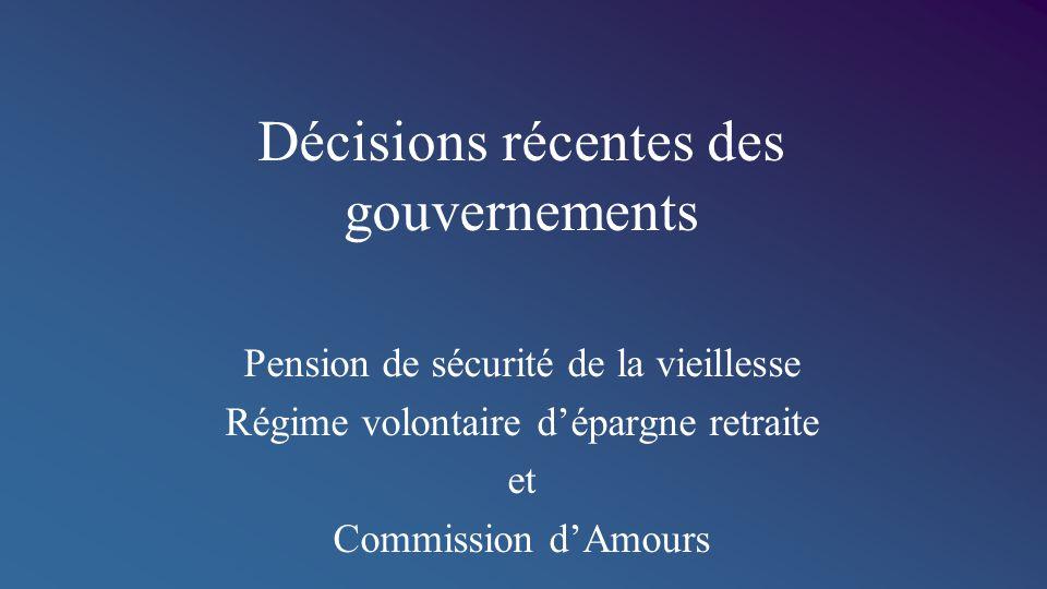 Décisions récentes des gouvernements Pension de sécurité de la vieillesse Régime volontaire d'épargne retraite et Commission d'Amours