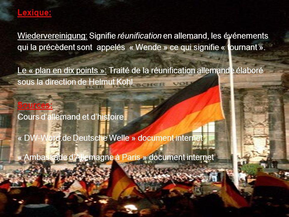 Lexique: Wiedervereinigung: Signifie réunification en allemand, les événements qui la précèdent sont appelés « Wende » ce qui signifie « tournant ».