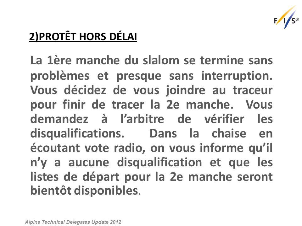 2)PROTÊT HORS DÉLAI La 1ère manche du slalom se termine sans problèmes et presque sans interruption.