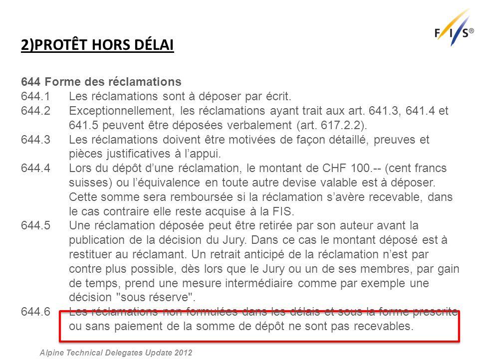 2)PROTÊT HORS DÉLAI Alpine Technical Delegates Update 2012 644 Forme des réclamations 644.1 Les réclamations sont à déposer par écrit.