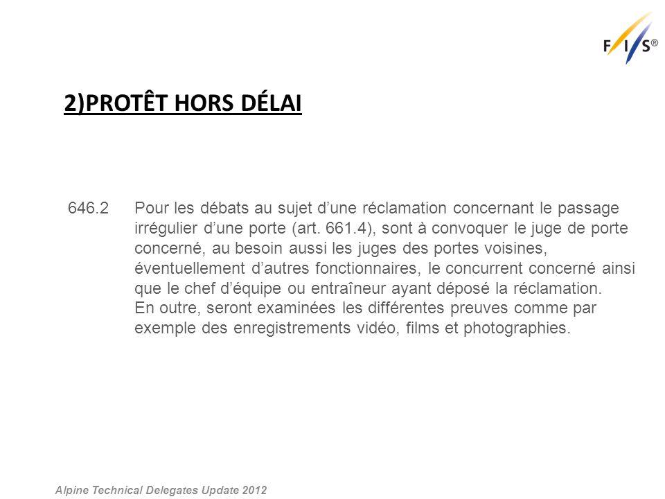 2)PROTÊT HORS DÉLAI Alpine Technical Delegates Update 2012 646.2 Pour les débats au sujet d'une réclamation concernant le passage irrégulier d'une porte (art.