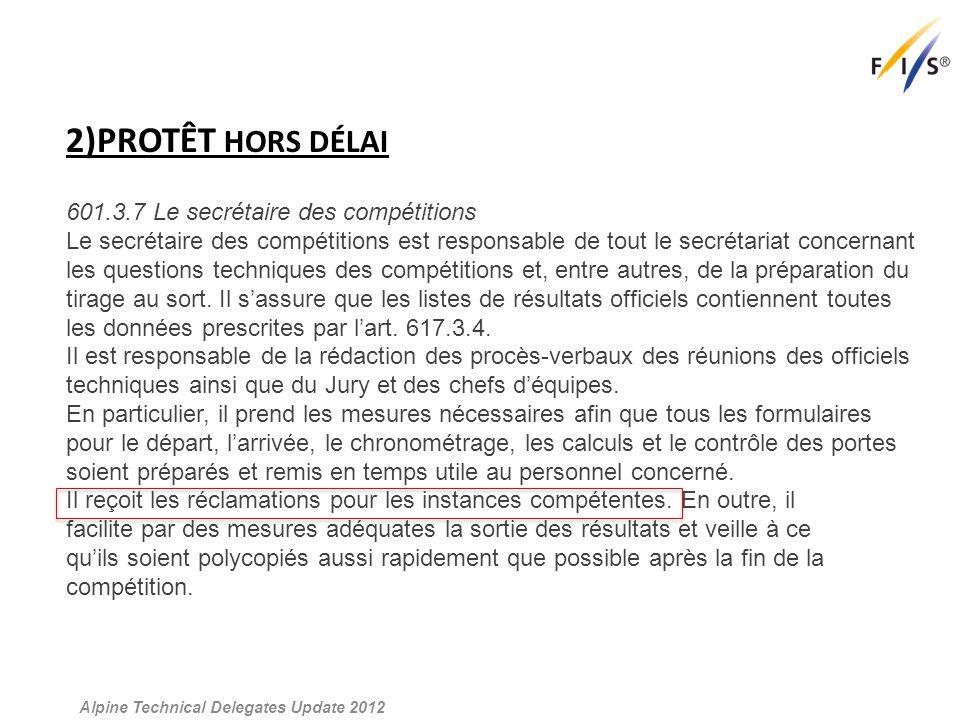 2)PROTÊT HORS DÉLAI Alpine Technical Delegates Update 2012 617.2 Publication des temps officieux et des disqualifications 617.2.1 Dès que possible après la fin de la compétition, les temps officieux et les disqualifications seront affichés au tableau d'affichage officiel et communiqués à l'arrivée.