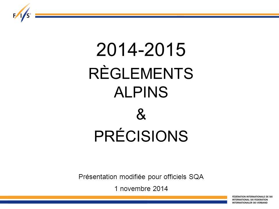 2014-2015 RÈGLEMENTS ALPINS & PRÉCISIONS Présentation modifiée pour officiels SQA 1 novembre 2014