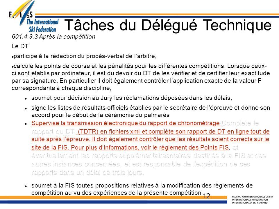 Tâches du Délégué Technique 601.4.9.3 Après la compétition Le DT participe à la rédaction du procès-verbal de l'arbitre, calcule les points de course