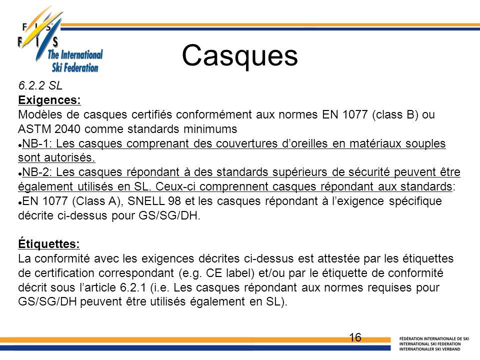Casques 16 6.2.2 SL Exigences: Modèles de casques certifiés conformément aux normes EN 1077 (class B) ou ASTM 2040 comme standards minimums NB-1: Les casques comprenant des couvertures d'oreilles en matériaux souples sont autorisés.