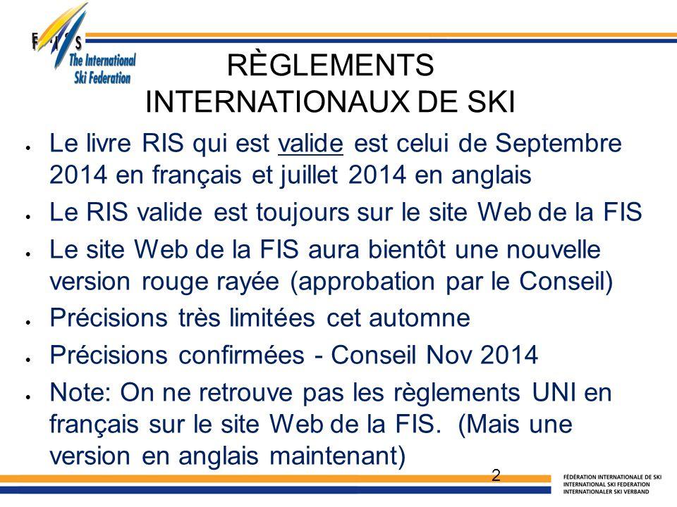 RÈGLEMENTS INTERNATIONAUX DE SKI  Le livre RIS qui est valide est celui de Septembre 2014 en français et juillet 2014 en anglais  Le RIS valide est