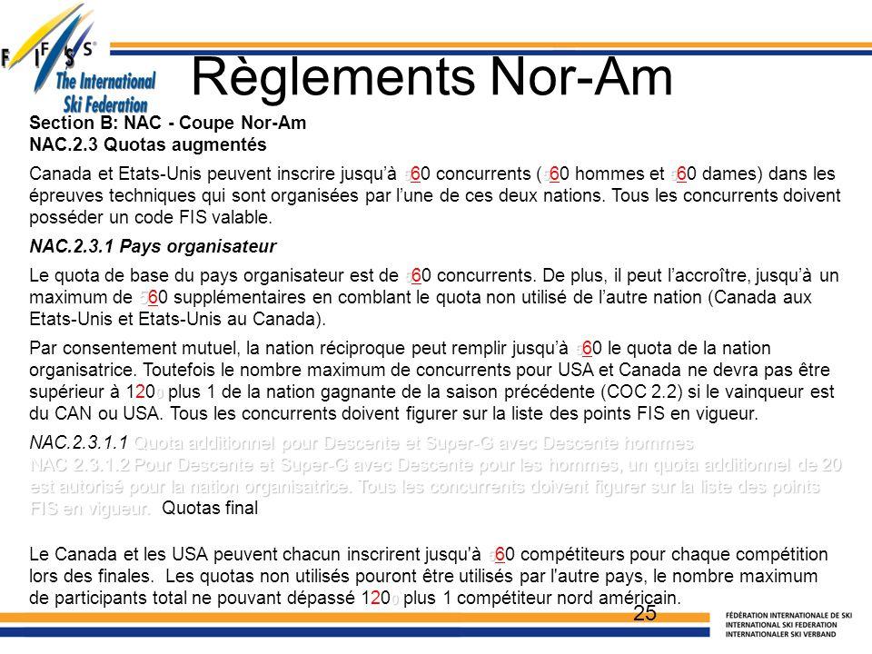 Section B: NAC - Coupe Nor-Am NAC.2.3 Quotas augmentés 555 Canada et Etats-Unis peuvent inscrire jusqu'à 5 60 concurrents ( 5 60 hommes et 5 60 dames) dans les épreuves techniques qui sont organisées par l'une de ces deux nations.