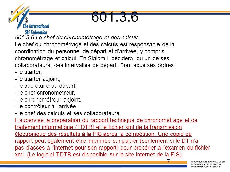 601.3.6 7 601.3.6 Le chef du chronométrage et des calculs Le chef du chronométrage et des calculs est responsable de la coordination du personnel de départ et d'arrivée, y compris chronométrage et calcul.