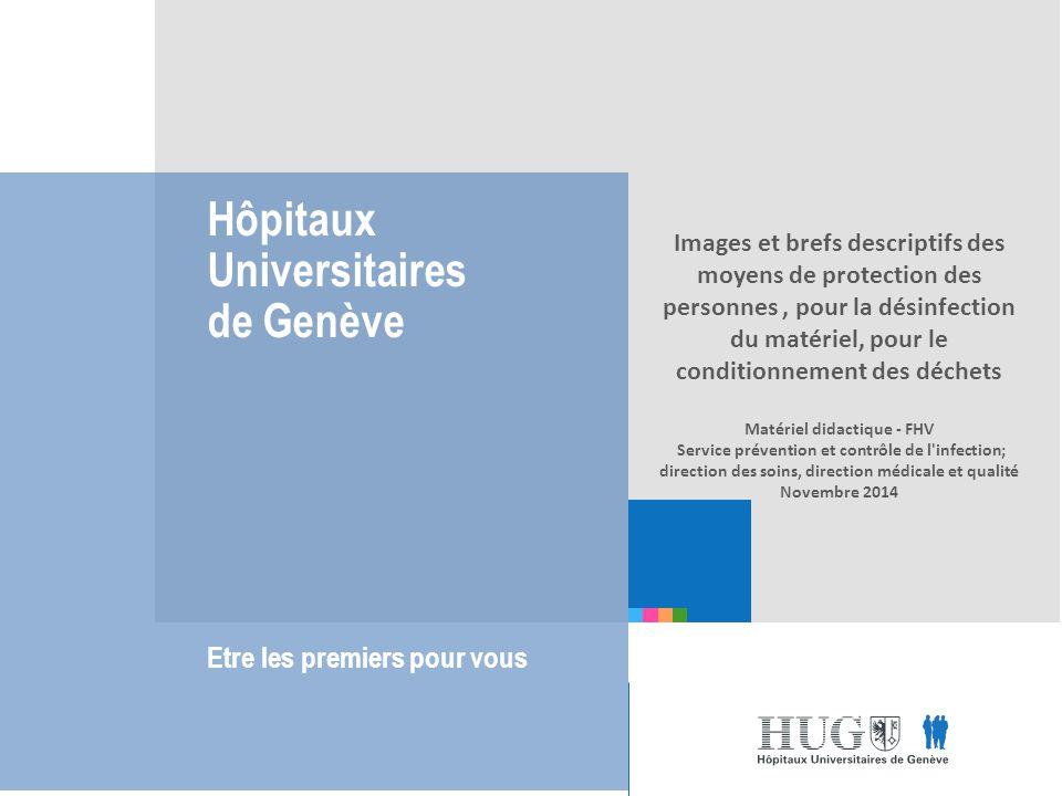 Hôpitaux Universitaires de Genève Etre les premiers pour vous Images et brefs descriptifs des moyens de protection des personnes, pour la désinfection