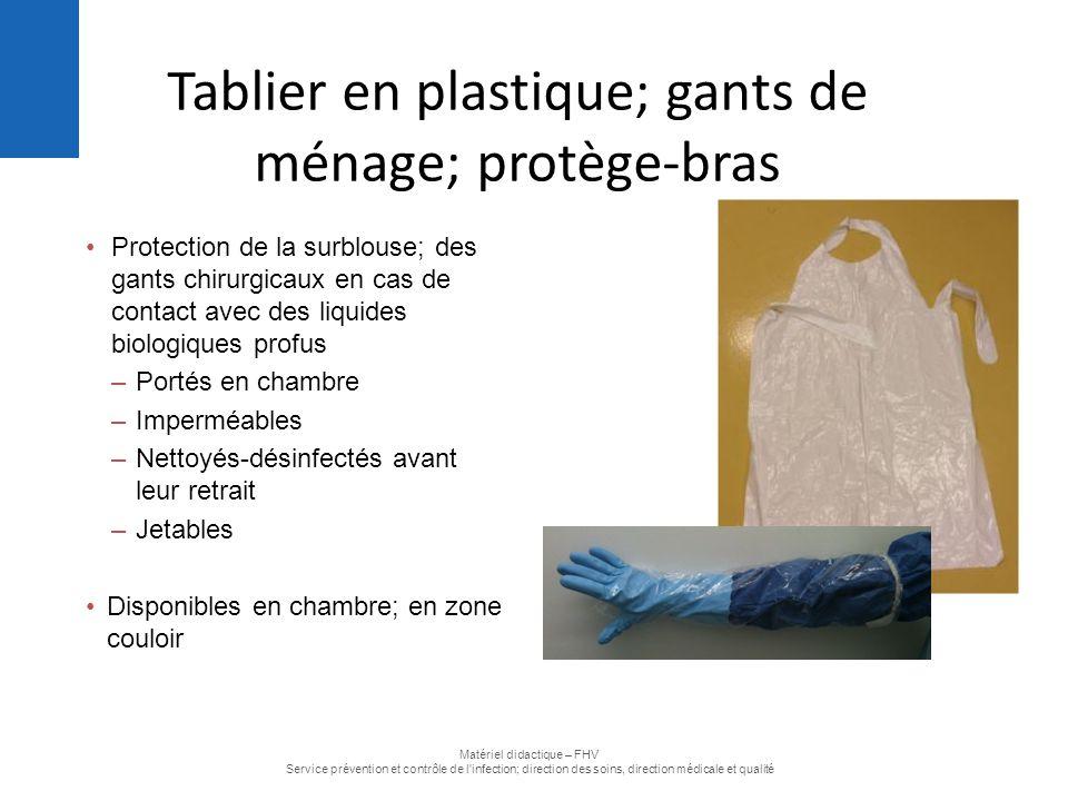 Protection de la surblouse; des gants chirurgicaux en cas de contact avec des liquides biologiques profus –Portés en chambre –Imperméables –Nettoyés-d
