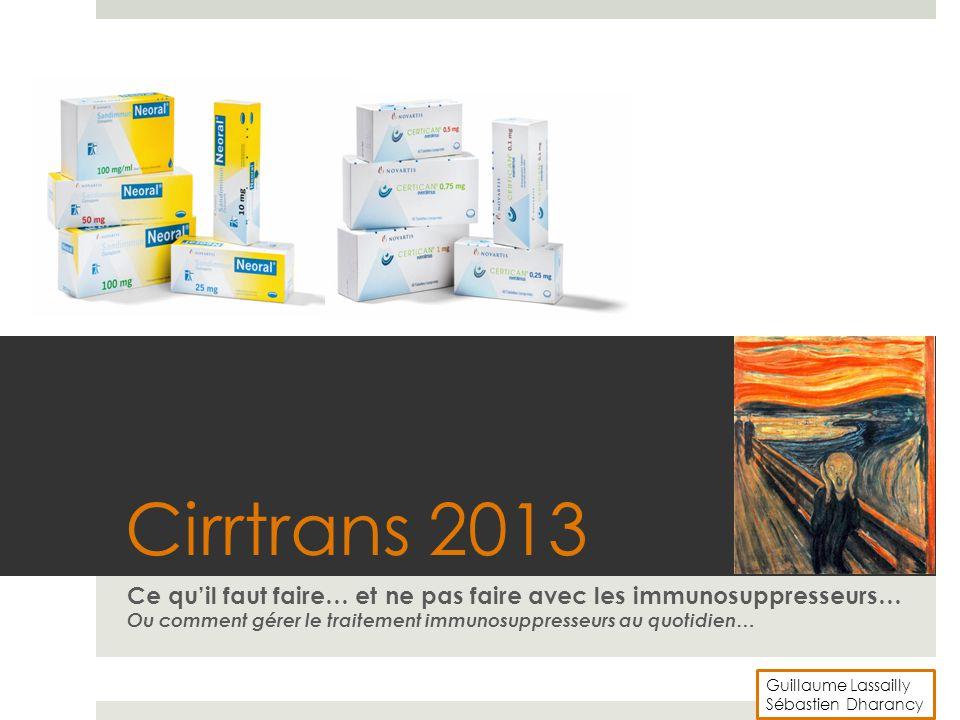 Cirrtrans 2013 Ce qu'il faut faire… et ne pas faire avec les immunosuppresseurs… Ou comment gérer le traitement immunosuppresseurs au quotidien… Guill