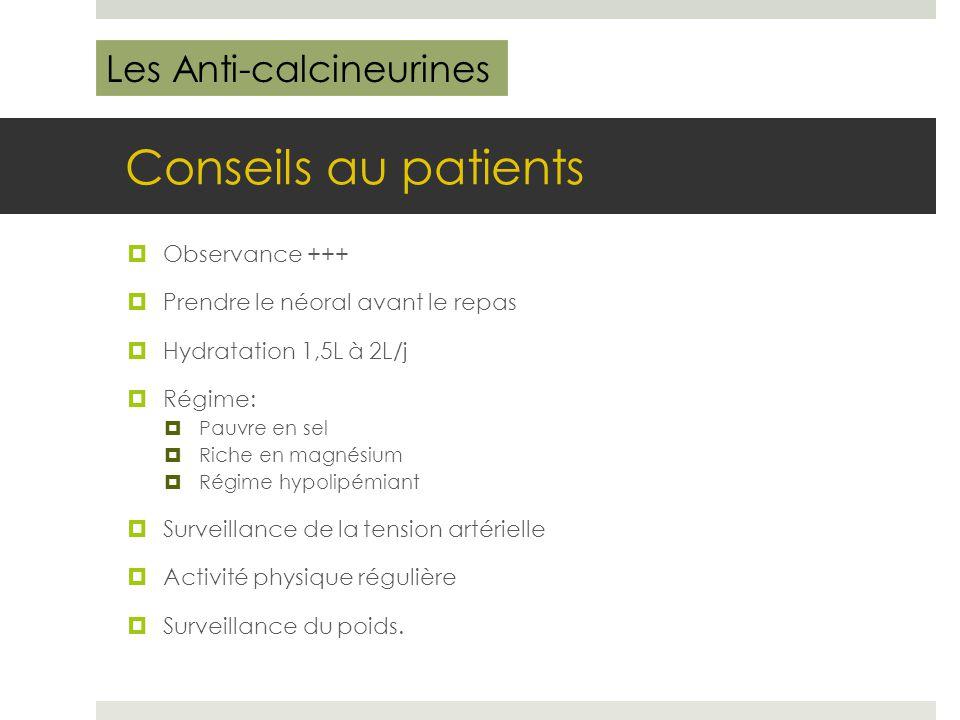 Conseils au patients  Observance +++  Prendre le néoral avant le repas  Hydratation 1,5L à 2L/j  Régime:  Pauvre en sel  Riche en magnésium  Ré