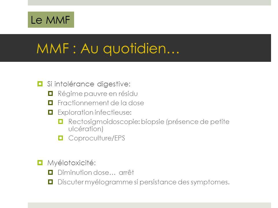 MMF : Au quotidien…  Si intolérance digestive:  Régime pauvre en résidu  Fractionnement de la dose  Exploration infectieuse:  Rectosigmoidoscopie