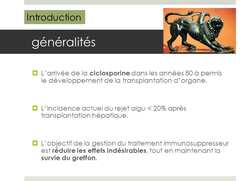 généralités  L'arrivée de la ciclosporine dans les années 80 à permis le développement de la transplantation d'organe.  L'incidence actuel du rejet