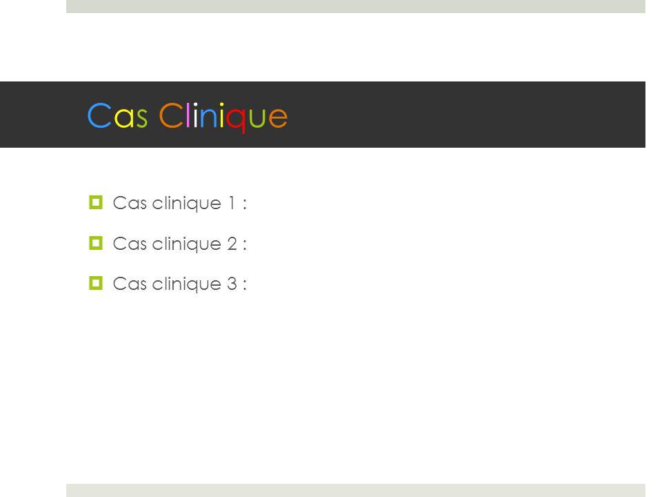 Cas Clinique  Cas clinique 1 :  Cas clinique 2 :  Cas clinique 3 :