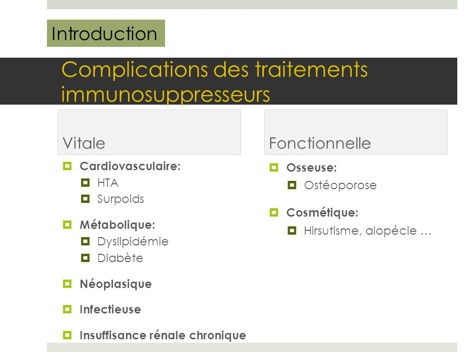 Complications des traitements immunosuppresseurs Vitale  Cardiovasculaire:  HTA  Surpoids  Métabolique:  Dyslipidémie  Diabète  Néoplasique  I