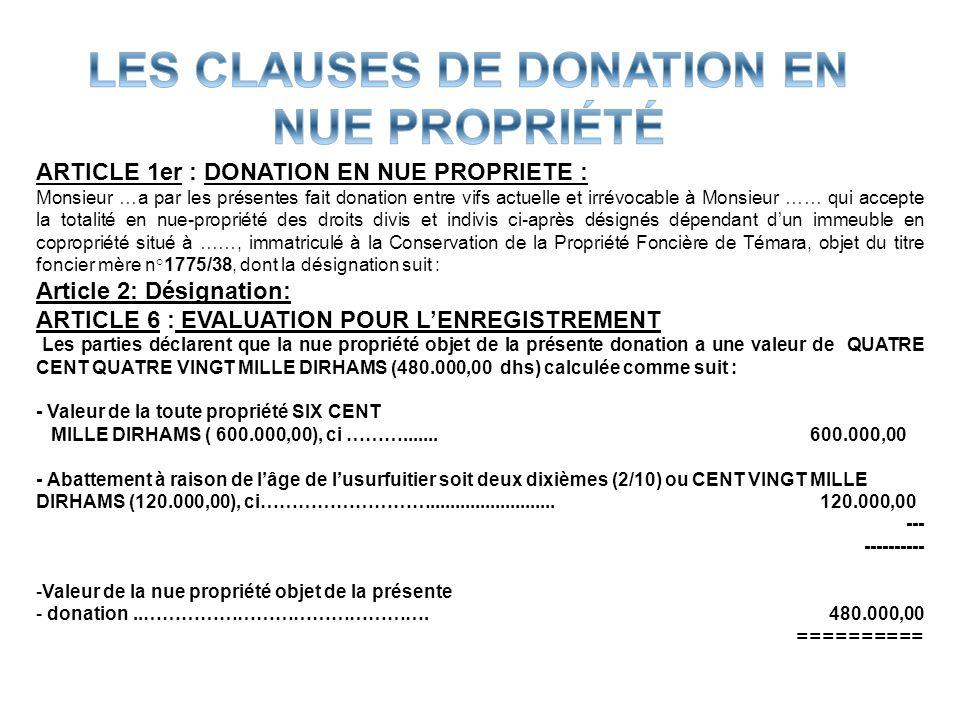 ARTICLE 1er : DONATION EN NUE PROPRIETE : Monsieur …a par les présentes fait donation entre vifs actuelle et irrévocable à Monsieur …… qui accepte la
