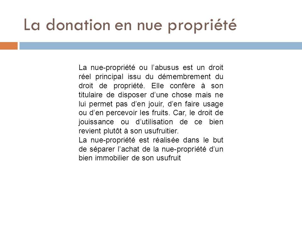La donation en nue propriété La nue-propriété ou l'abusus est un droit réel principal issu du démembrement du droit de propriété. Elle confère à son t