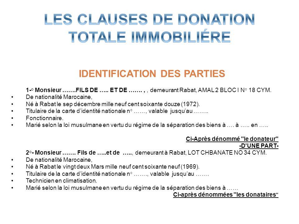 IDENTIFICATION DES PARTIES 1-° Monsieur …….FILS DE ….. ET DE …….,, demeurant Rabat, AMAL 2 BLOC I N° 18 CYM. De nationalité Marocaine, Né à Rabat le s