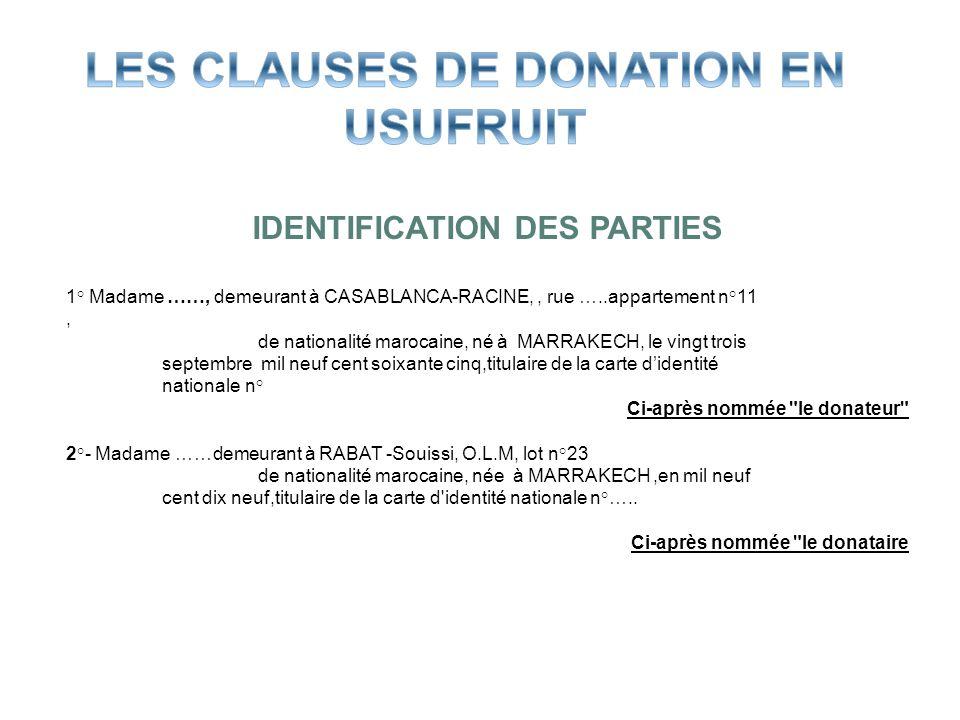 IDENTIFICATION DES PARTIES 1° Madame ……, demeurant à CASABLANCA-RACINE,, rue …..appartement n°11, de nationalité marocaine, né à MARRAKECH, le vingt t
