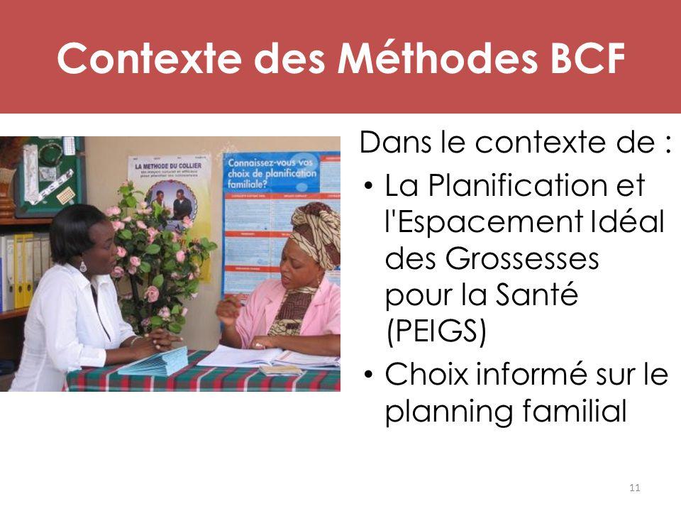 Contexte des Méthodes BCF Dans le contexte de : La Planification et l'Espacement Idéal des Grossesses pour la Santé (PEIGS) Choix informé sur le plann