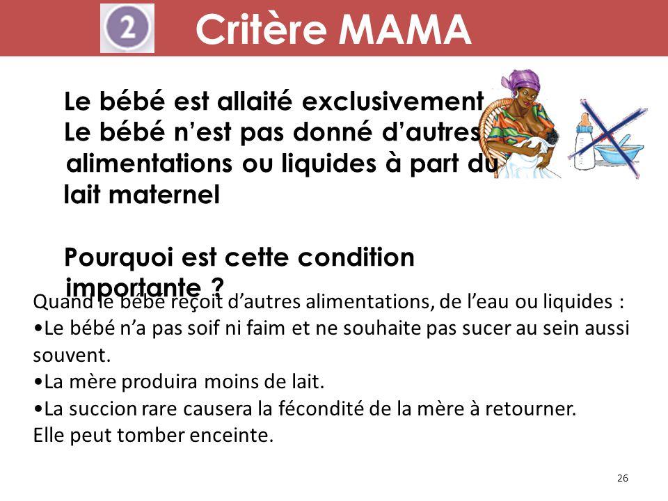 26 Critère MAMA Le bébé est allaité exclusivement Le bébé n'est pas donné d'autres alimentations ou liquides à part du lait maternel Pourquoi est cett