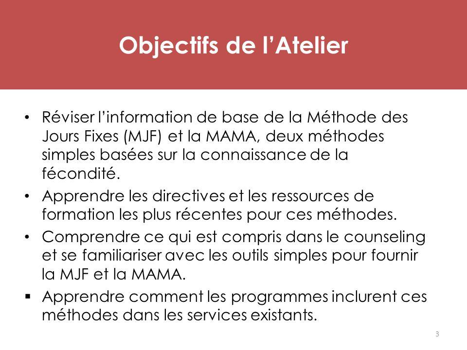 Objectifs de l'Atelier Réviser l'information de base de la Méthode des Jours Fixes (MJF) et la MAMA, deux méthodes simples basées sur la connaissance