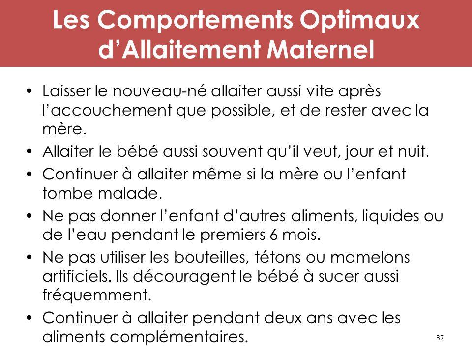 37 Les Comportements Optimaux d'Allaitement Maternel Laisser le nouveau-né allaiter aussi vite après l'accouchement que possible, et de rester avec la