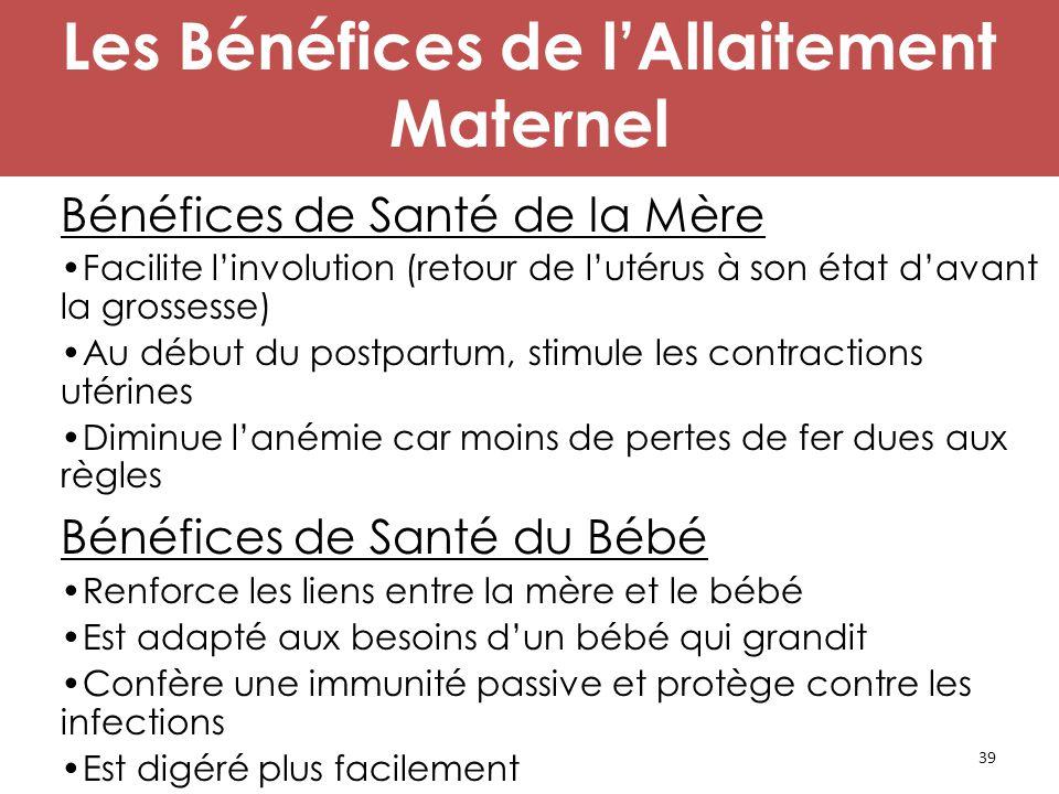 39 Les Bénéfices de l'Allaitement Maternel Bénéfices de Santé de la Mère Facilite l'involution (retour de l'utérus à son état d'avant la grossesse) Au