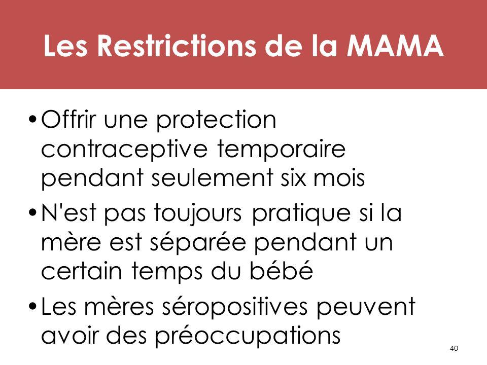 40 Les Restrictions de la MAMA Offrir une protection contraceptive temporaire pendant seulement six mois N'est pas toujours pratique si la mère est sé