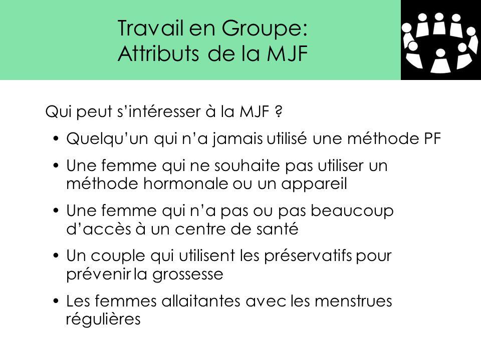 Travail en Groupe: Attributs de la MJF Qui peut s'intéresser à la MJF ? Quelqu'un qui n'a jamais utilisé une méthode PF Une femme qui ne souhaite pas