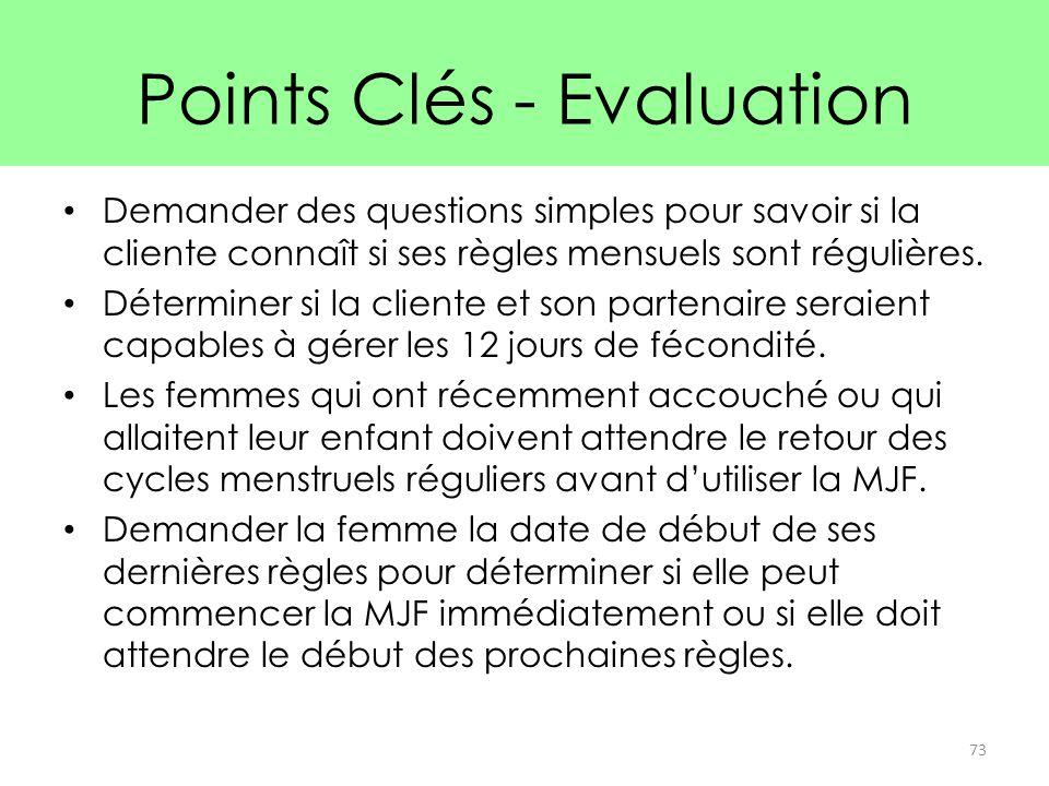 Points Clés - Evaluation Demander des questions simples pour savoir si la cliente connaît si ses règles mensuels sont régulières. Déterminer si la cli