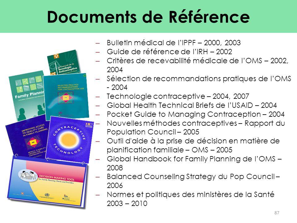 – Bulletin médical de l'IPPF – 2000, 2003 – Guide de référence de l'IRH – 2002 – Critères de recevabilité médicale de l'OMS – 2002, 2004 – Sélection d