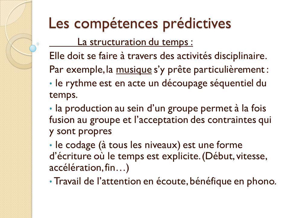 Les compétences prédictives La structuration du temps : Elle doit se faire à travers des activités disciplinaire. Par exemple, la musique s'y prête pa
