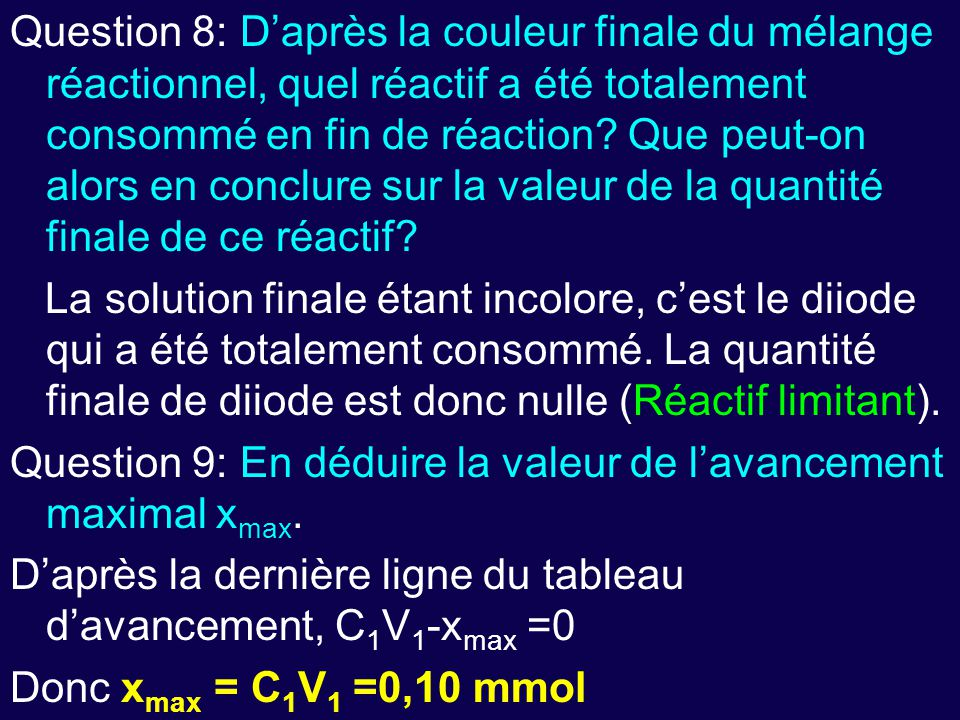 Question 8: D'après la couleur finale du mélange réactionnel, quel réactif a été totalement consommé en fin de réaction? Que peut-on alors en conclure
