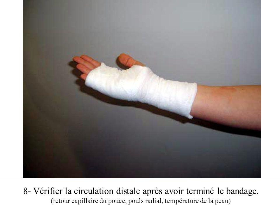 8- Vérifier la circulation distale après avoir terminé le bandage. (retour capillaire du pouce, pouls radial, température de la peau)