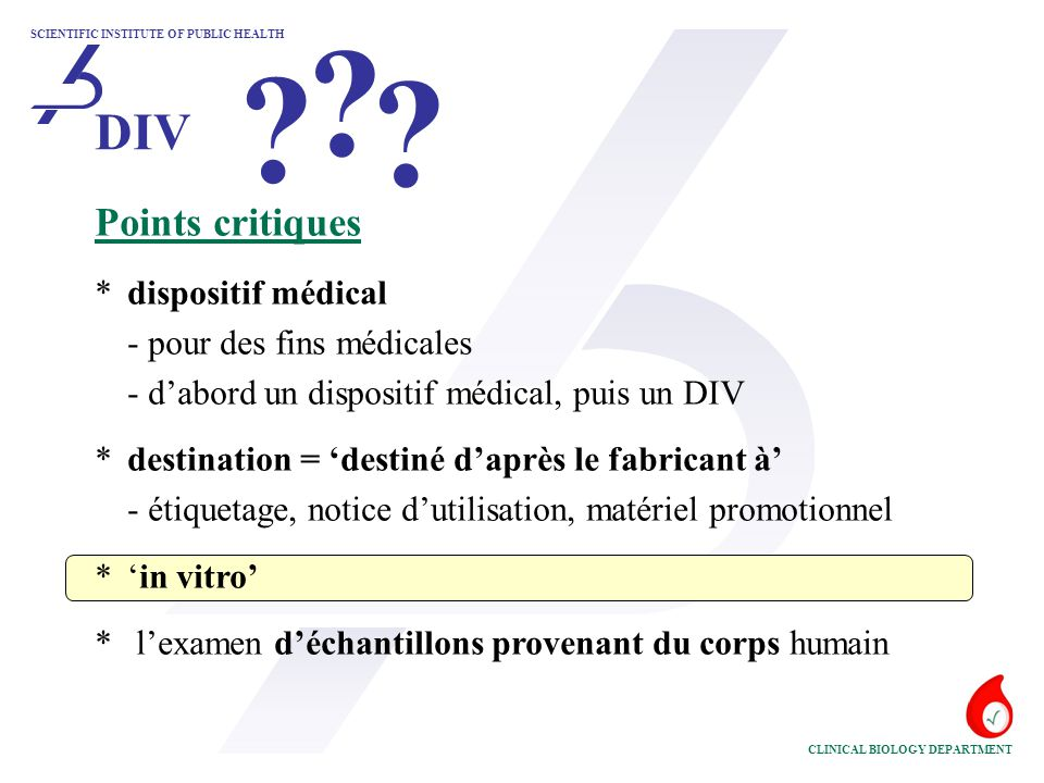 SCIENTIFIC INSTITUTE OF PUBLIC HEALTH CLINICAL BIOLOGY DEPARTMENT DIV ? ? ? Points critiques *dispositif médical - pour des fins médicales - d'abord u