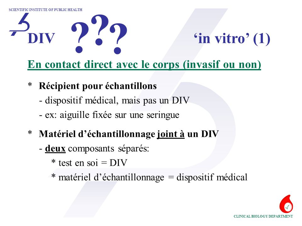 SCIENTIFIC INSTITUTE OF PUBLIC HEALTH CLINICAL BIOLOGY DEPARTMENT En contact direct avec le corps (invasif ou non) * Récipient pour échantillons - dis