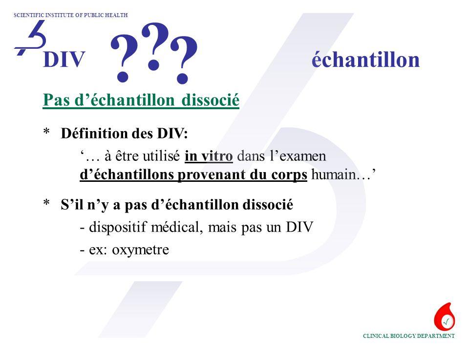 Pas d'échantillon dissocié *Définition des DIV: '… à être utilisé in vitro dans l'examen d'échantillons provenant du corps humain…' *S'il n'y a pas d'