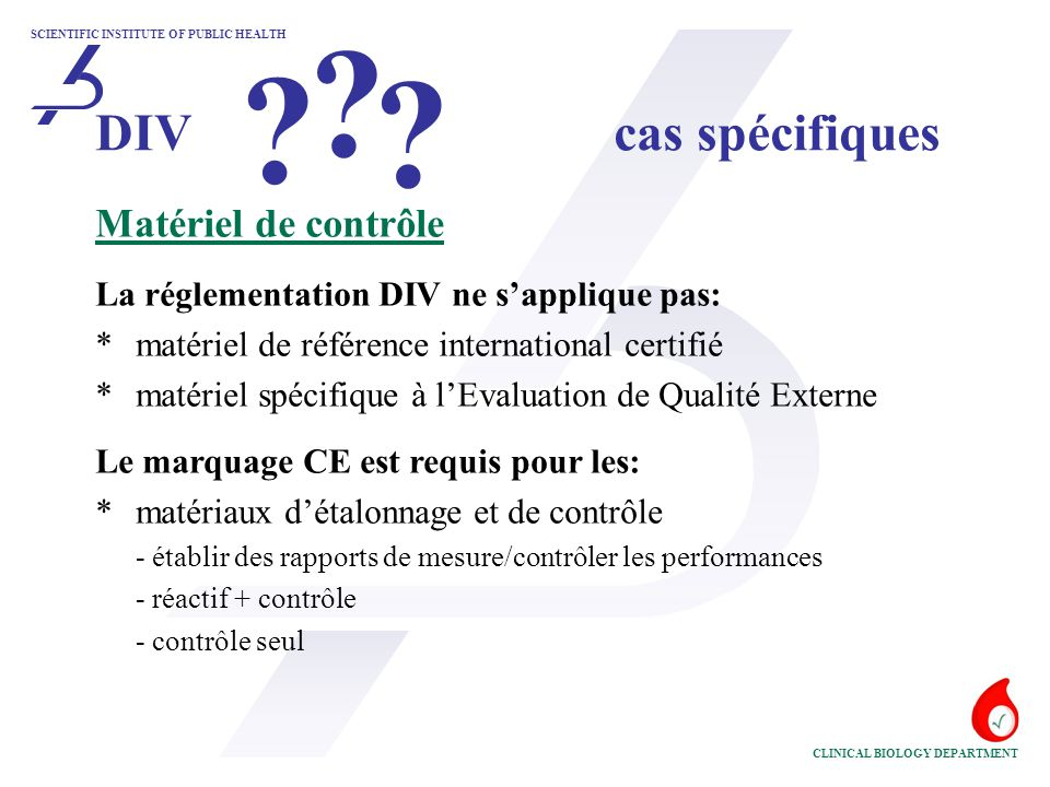 SCIENTIFIC INSTITUTE OF PUBLIC HEALTH CLINICAL BIOLOGY DEPARTMENT Matériel de contrôle La réglementation DIV ne s'applique pas: *matériel de référence