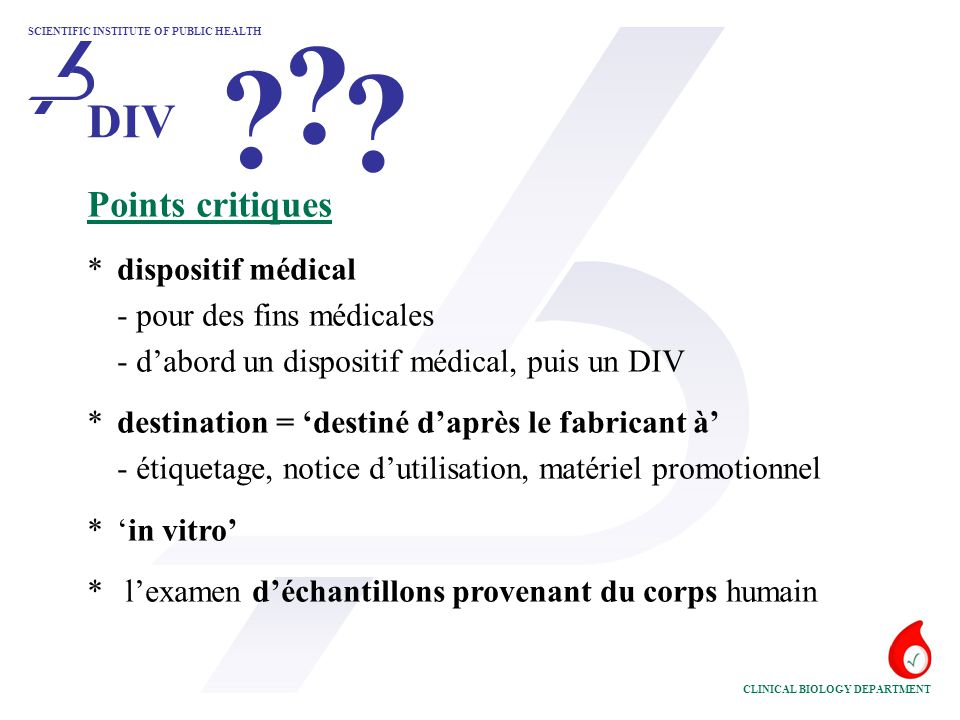 SCIENTIFIC INSTITUTE OF PUBLIC HEALTH CLINICAL BIOLOGY DEPARTMENT Points critiques *dispositif médical - pour des fins médicales - d'abord un disposit