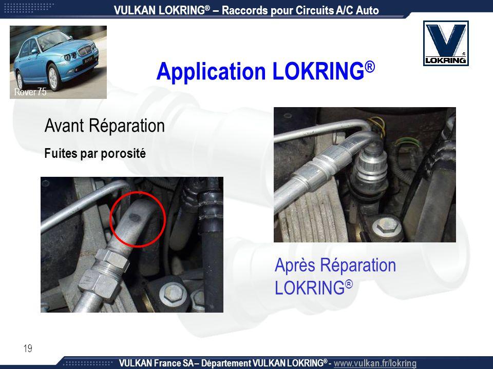 19 Application LOKRING ® Avant Réparation Après Réparation LOKRING ® Fuites par porosité Rover 75 VULKAN LOKRING ® – Raccords pour Circuits A/C Auto V